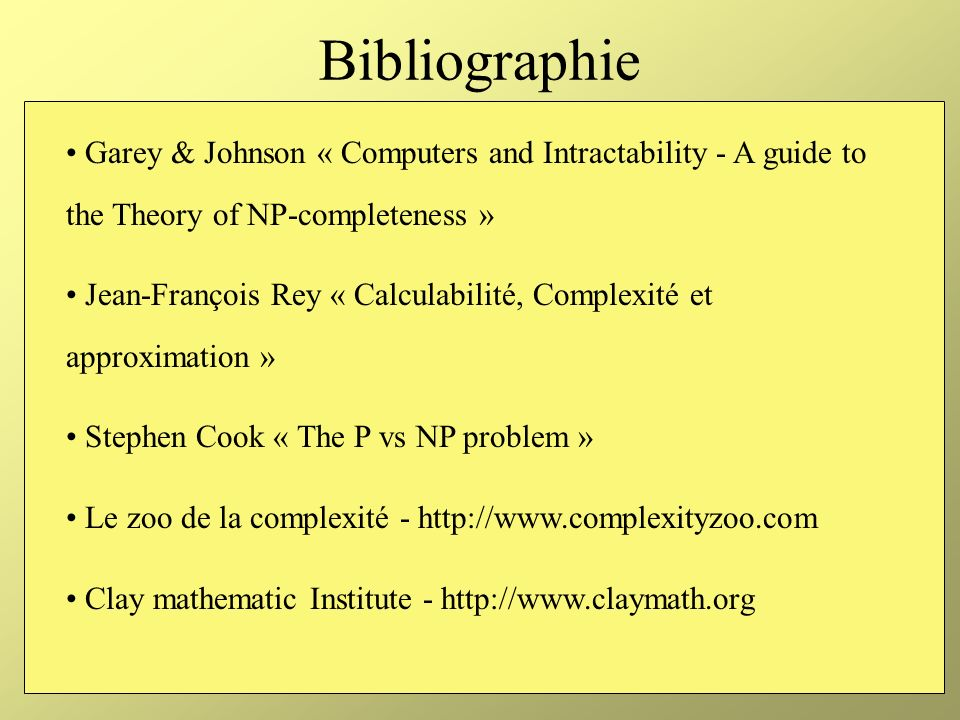 BibliographieGarey & Johnson « Computers and Intractability - A guide to the Theory of NP-completeness »