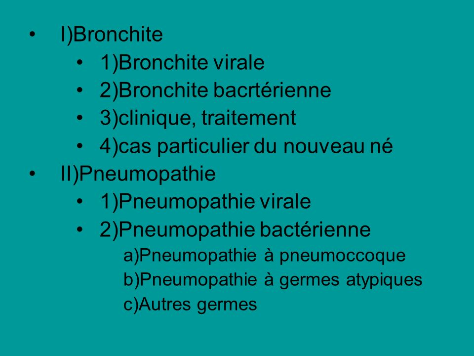 2)Bronchite bacrtérienne 3)clinique, traitement