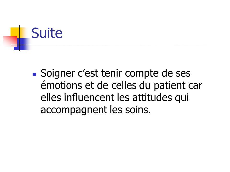 Suite Soigner c'est tenir compte de ses émotions et de celles du patient car elles influencent les attitudes qui accompagnent les soins.