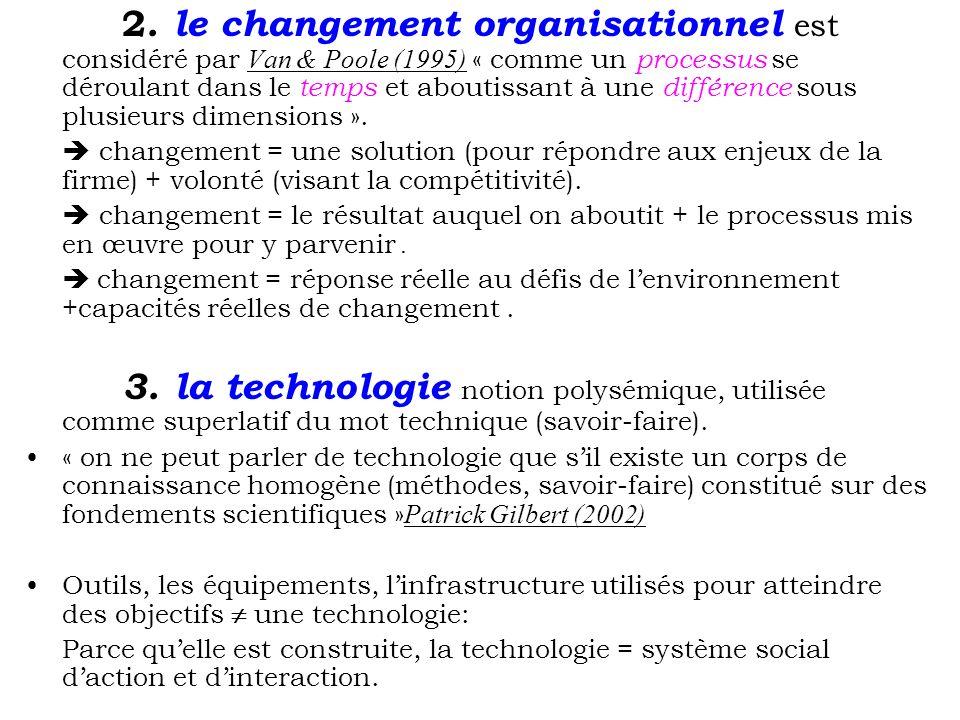 2. le changement organisationnel est considéré par Van & Poole (1995) « comme un processus se déroulant dans le temps et aboutissant à une différence sous plusieurs dimensions ».