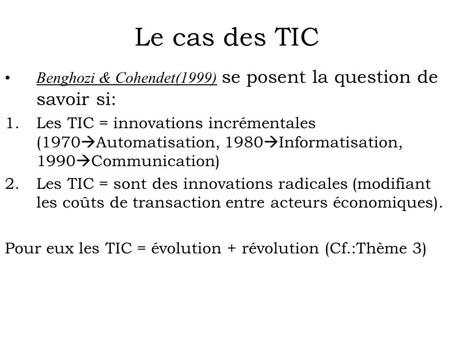 Le cas des TIC Benghozi & Cohendet(1999) se posent la question de savoir si: