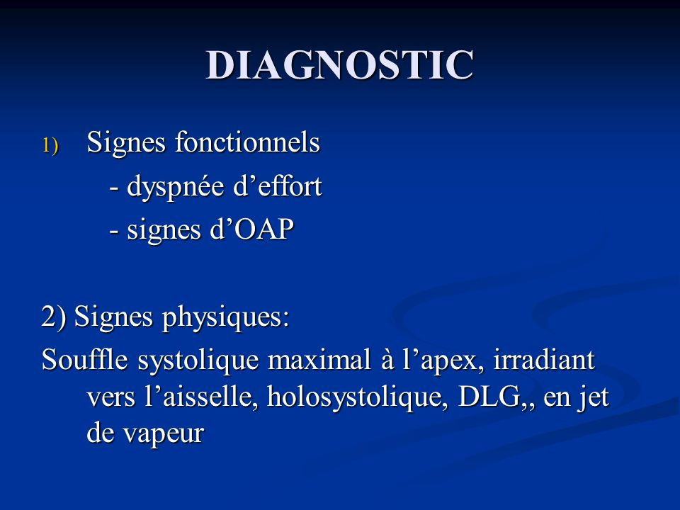 DIAGNOSTIC Signes fonctionnels - dyspnée d'effort - signes d'OAP