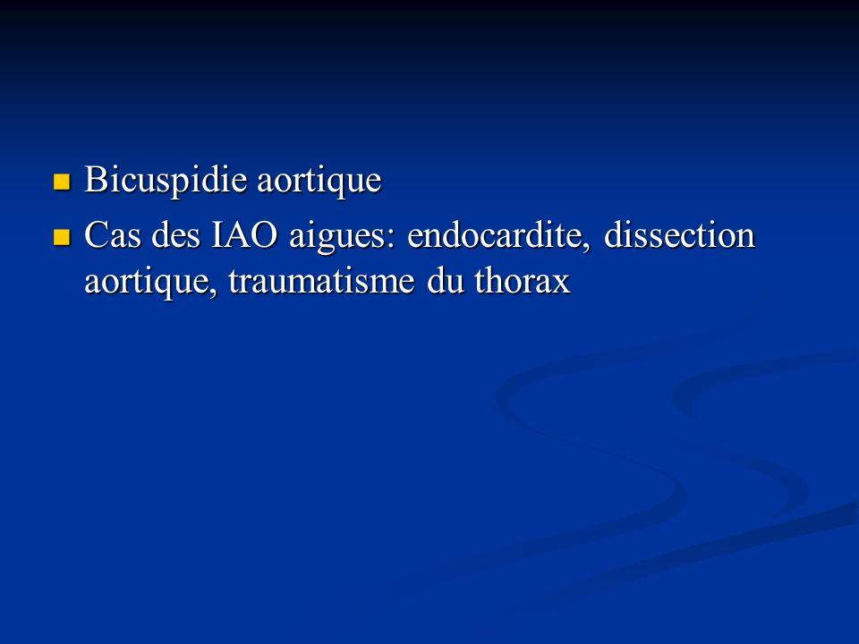 Bicuspidie aortique Cas des IAO aigues: endocardite, dissection aortique, traumatisme du thorax