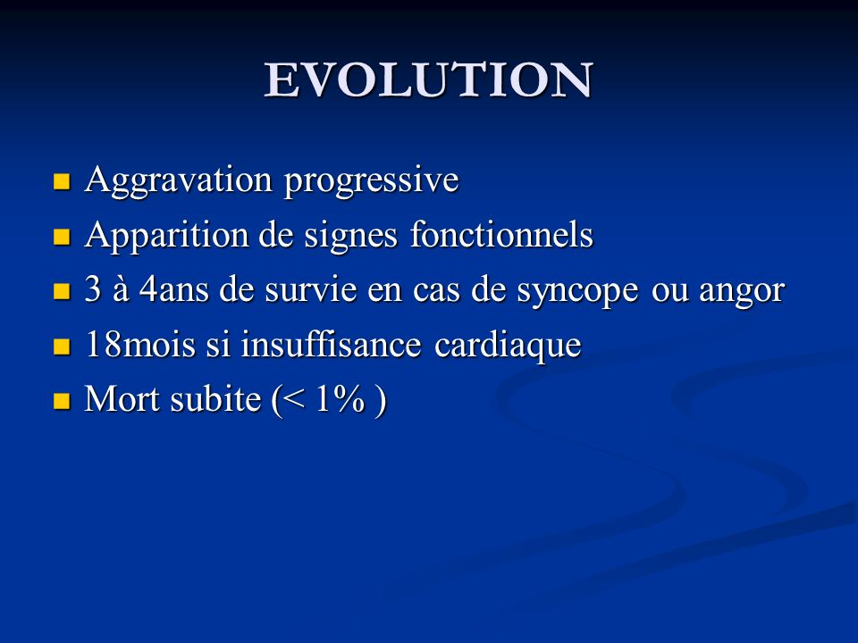 EVOLUTION Aggravation progressive Apparition de signes fonctionnels