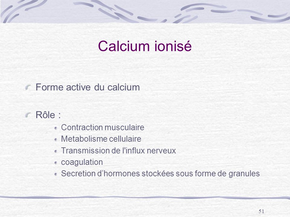 Calcium ionisé Forme active du calcium Rôle : Contraction musculaire