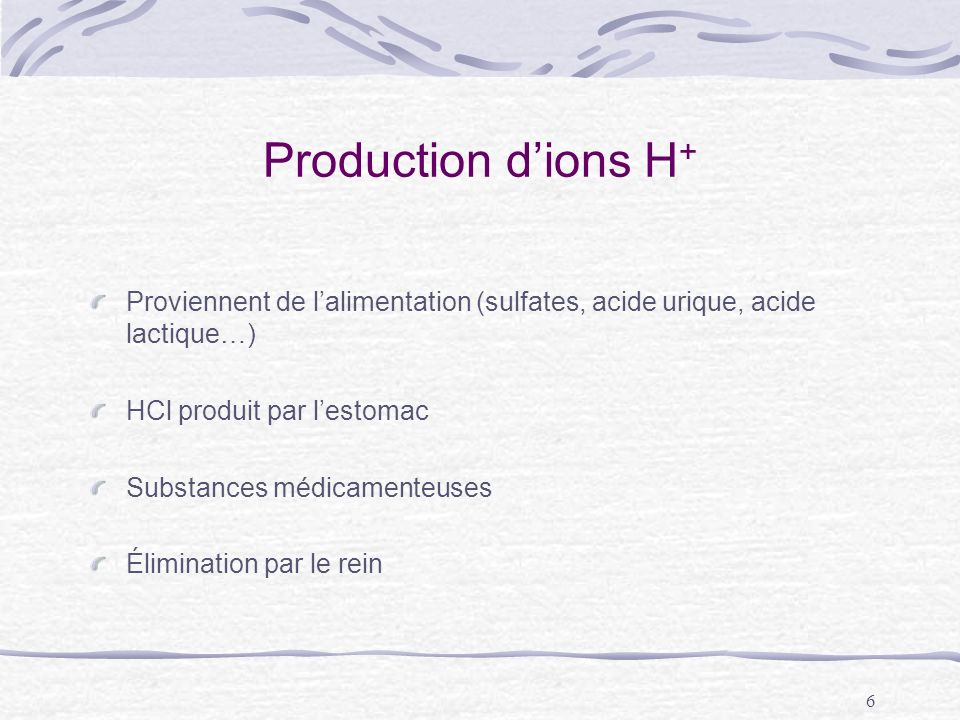 Production d'ions H+Proviennent de l'alimentation (sulfates, acide urique, acide lactique…) HCl produit par l'estomac.