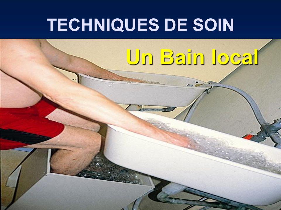 TECHNIQUES DE SOIN Un Bain local