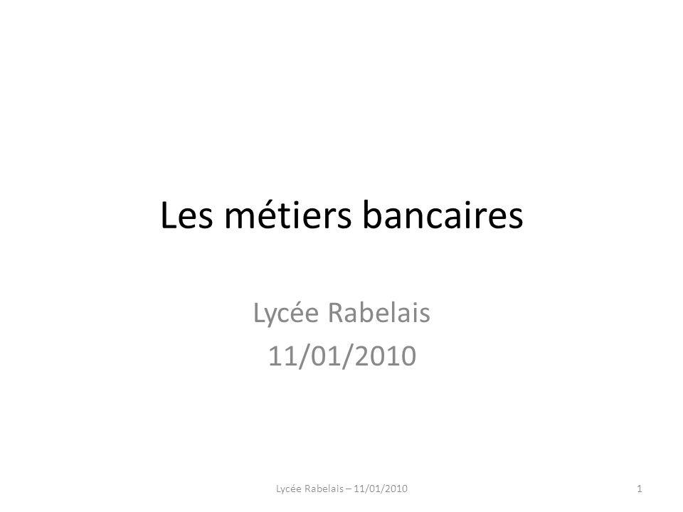 Les métiers bancaires Lycée Rabelais 11/01/2010