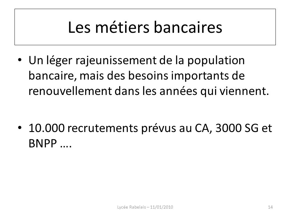 Les métiers bancaires Les métiers bancaires.