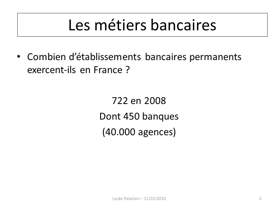 Les métiers bancaires Les métiers bancaires. Combien d'établissements bancaires permanents exercent-ils en France