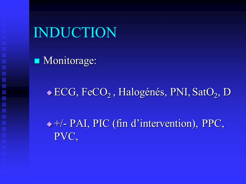 INDUCTION Monitorage: ECG, FeCO2 , Halogénés, PNI, SatO2, D