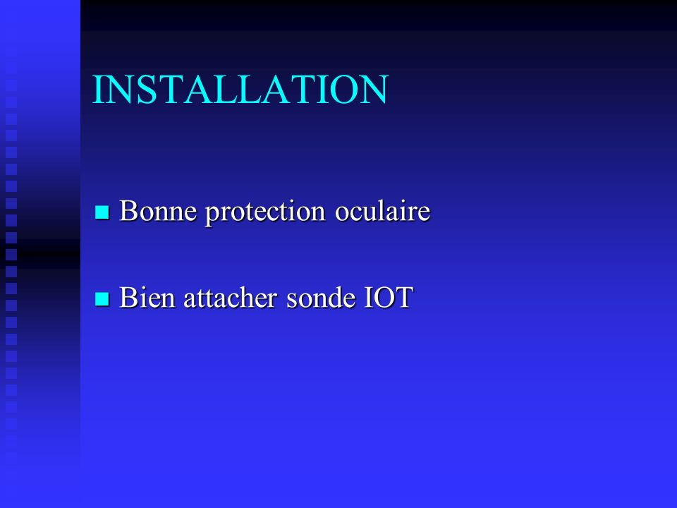 INSTALLATION Bonne protection oculaire Bien attacher sonde IOT