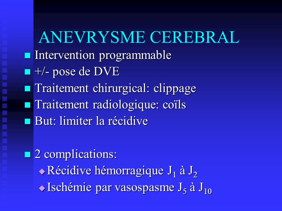 ANEVRYSME CEREBRAL Intervention programmable +/- pose de DVE