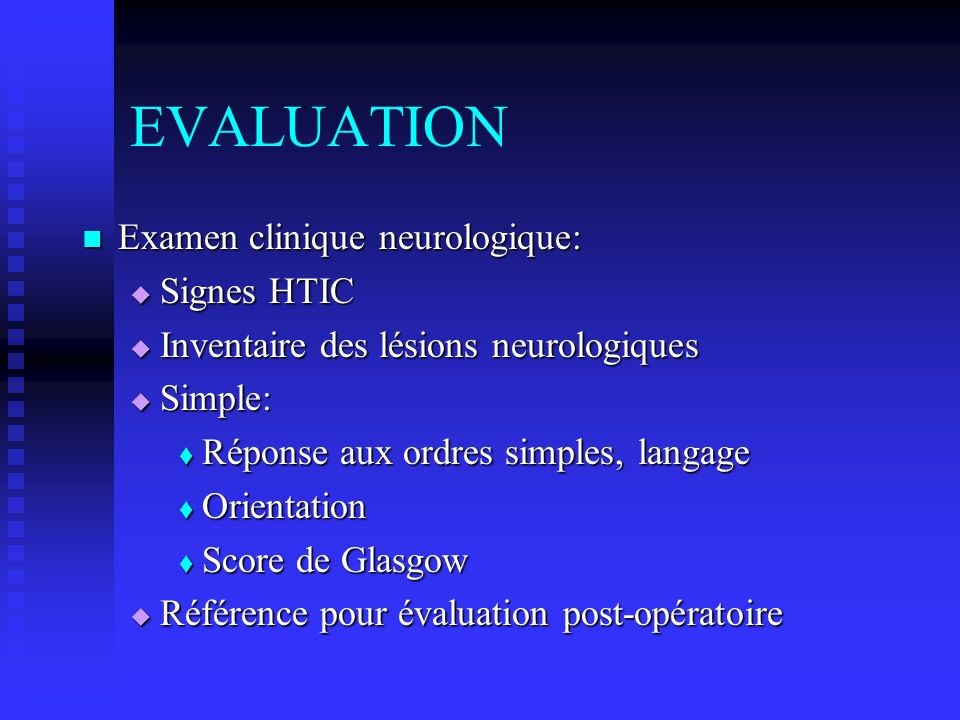 EVALUATION Examen clinique neurologique: Signes HTIC