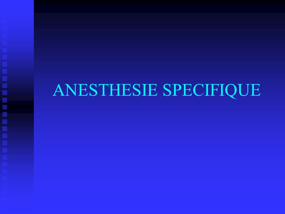 ANESTHESIE SPECIFIQUE
