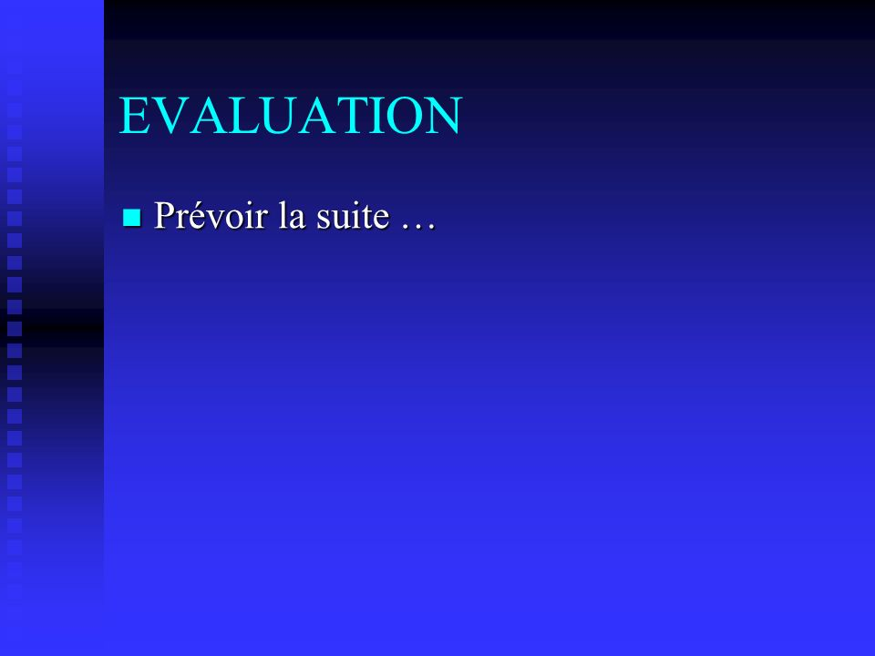 EVALUATION Prévoir la suite …