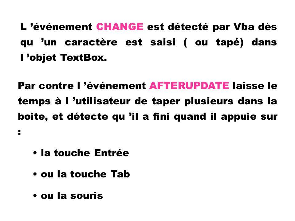 L 'événement CHANGE est détecté par Vba dès qu 'un caractère est saisi ( ou tapé) dans l 'objet TextBox.