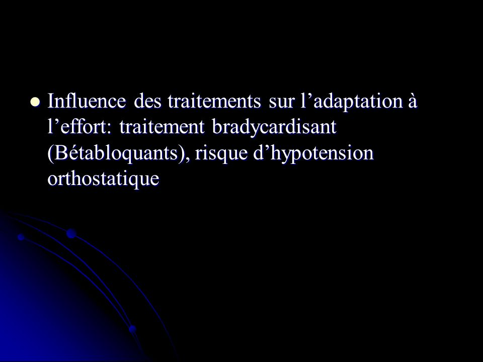 Influence des traitements sur l'adaptation à l'effort: traitement bradycardisant (Bétabloquants), risque d'hypotension orthostatique