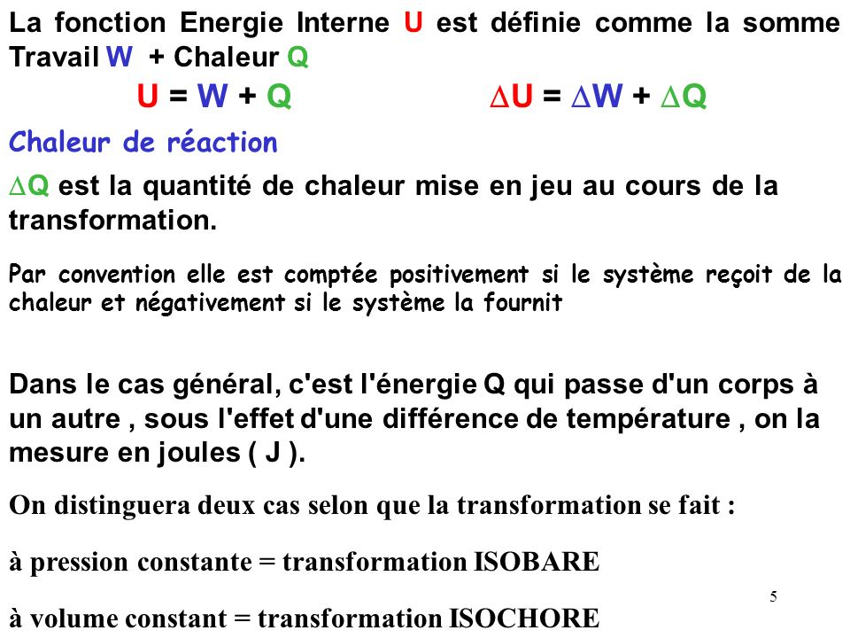 La fonction Energie Interne U est définie comme la somme Travail W + Chaleur Q