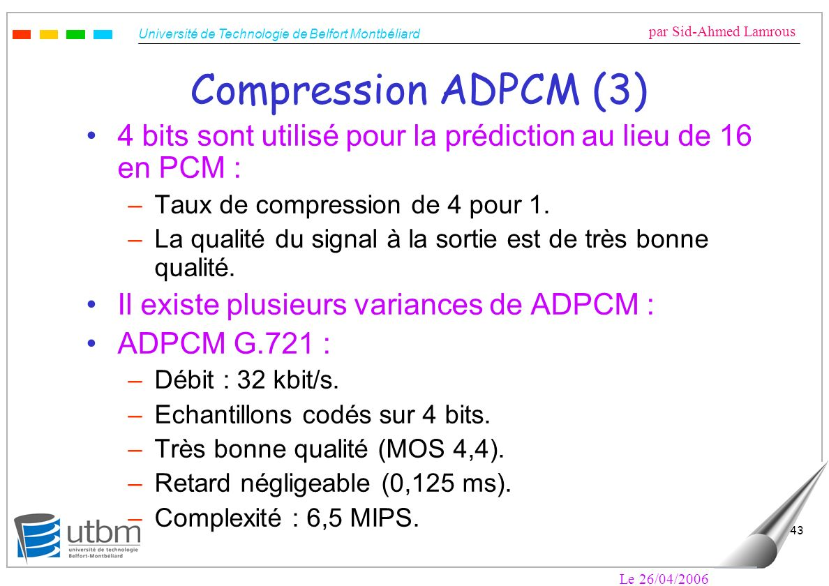 Compression ADPCM (3) 4 bits sont utilisé pour la prédiction au lieu de 16 en PCM : Taux de compression de 4 pour 1.
