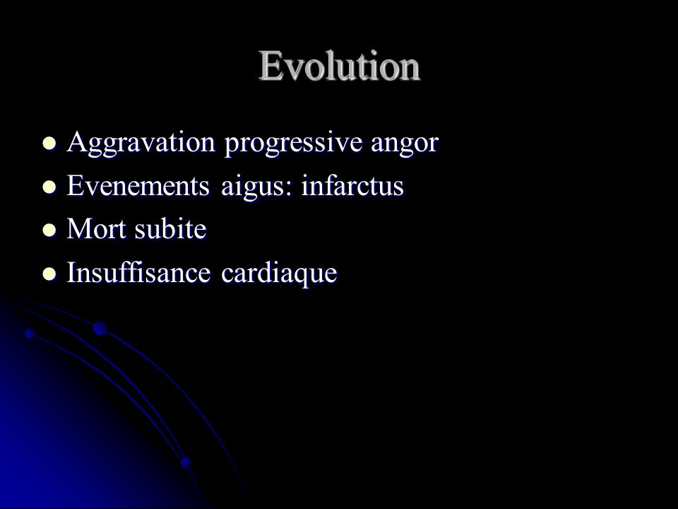 Evolution Aggravation progressive angor Evenements aigus: infarctus