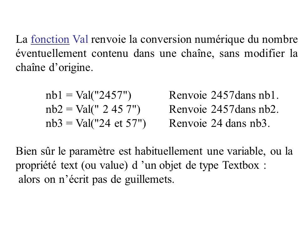 La fonction Val renvoie la conversion numérique du nombre éventuellement contenu dans une chaîne, sans modifier la chaîne d'origine.