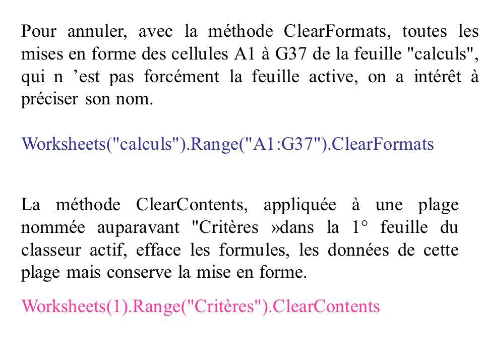 Pour annuler, avec la méthode ClearFormats, toutes les mises en forme des cellules A1 à G37 de la feuille calculs , qui n 'est pas forcément la feuille active, on a intérêt à préciser son nom.