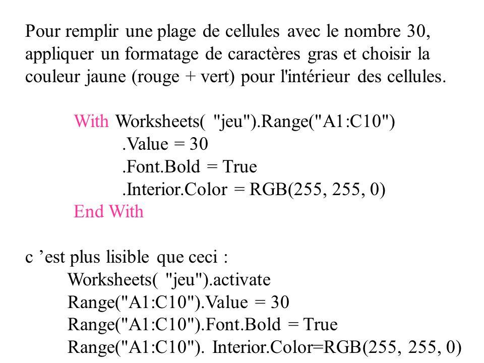 Pour remplir une plage de cellules avec le nombre 30, appliquer un formatage de caractères gras et choisir la couleur jaune (rouge + vert) pour l intérieur des cellules.