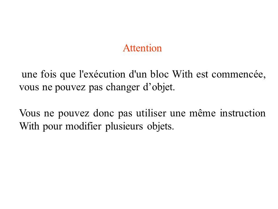 Attentionune fois que l exécution d un bloc With est commencée, vous ne pouvez pas changer d'objet.