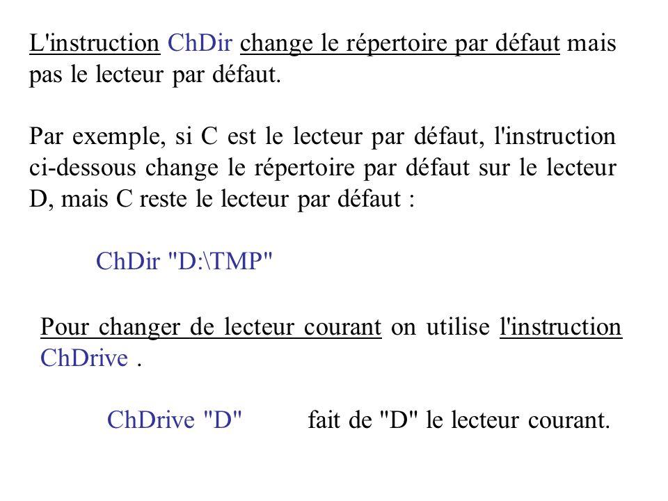 L instruction ChDir change le répertoire par défaut mais pas le lecteur par défaut.