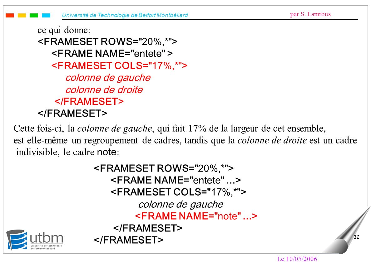 <FRAMESET ROWS= 20%,* > <FRAME NAME= entete >