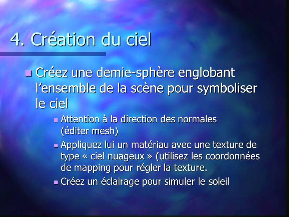 4. Création du ciel Créez une demie-sphère englobant l'ensemble de la scène pour symboliser le ciel.