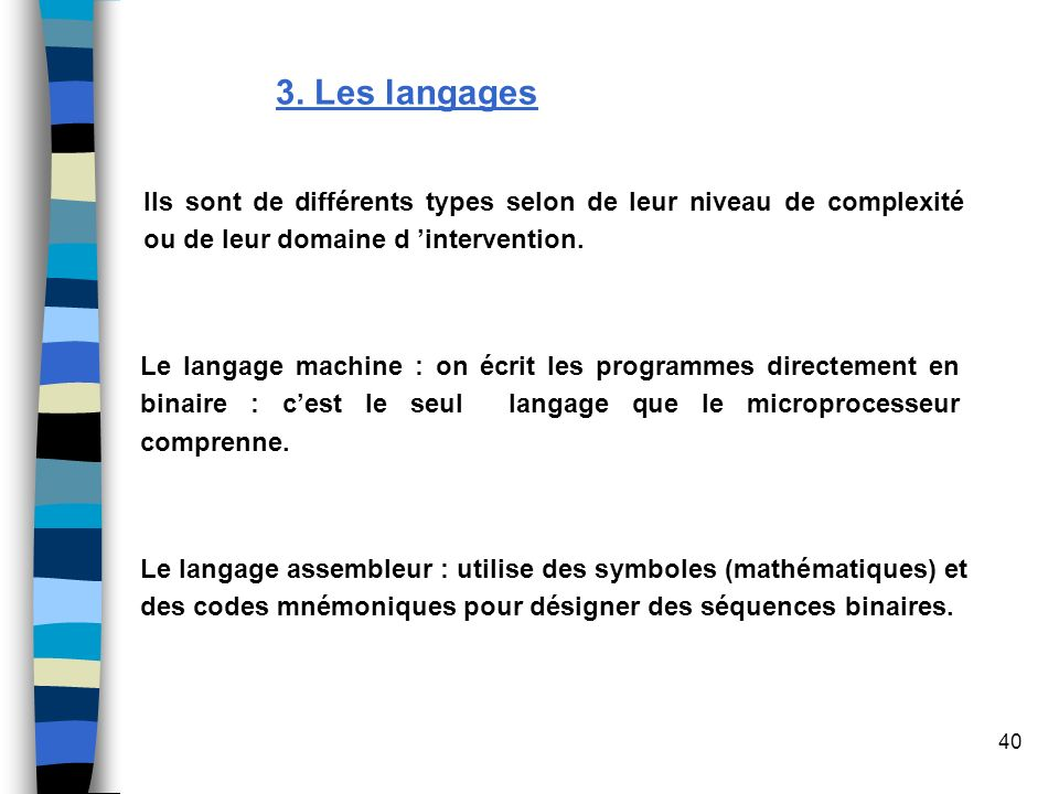 3. Les langagesIls sont de différents types selon de leur niveau de complexité ou de leur domaine d 'intervention.