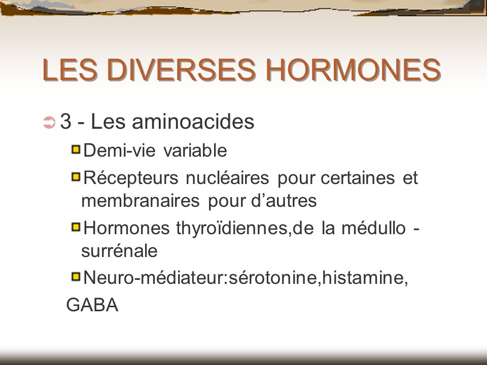 LES DIVERSES HORMONES 3 - Les aminoacides Demi-vie variable