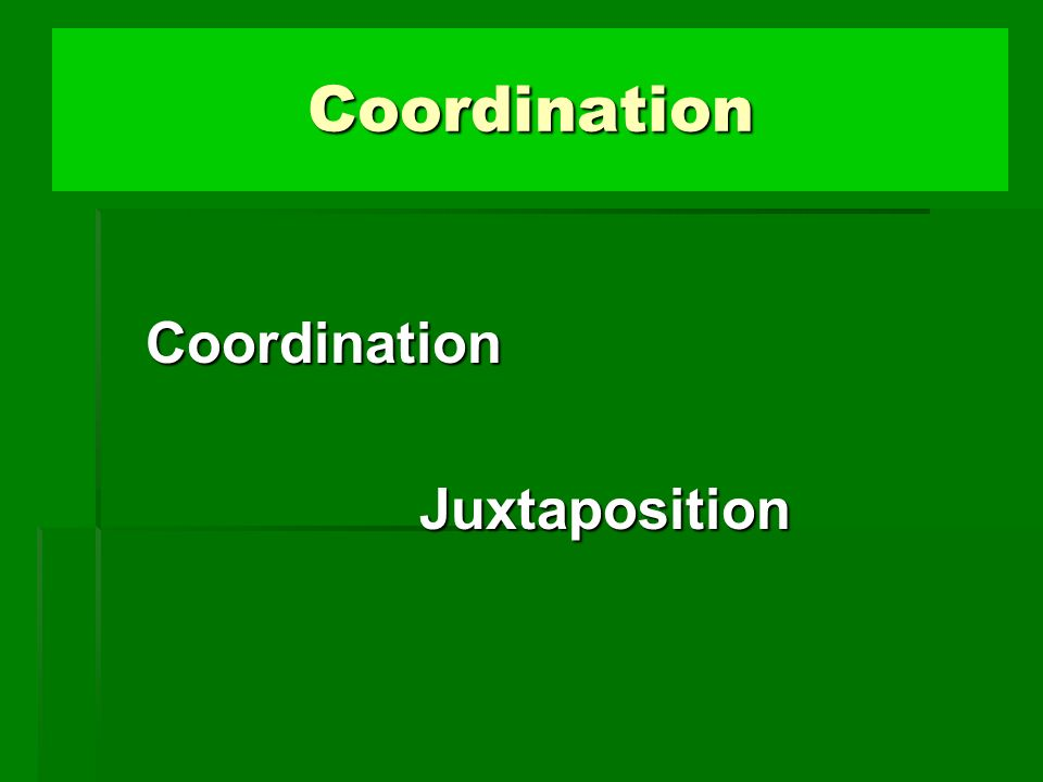 Coordination Coordination Juxtaposition