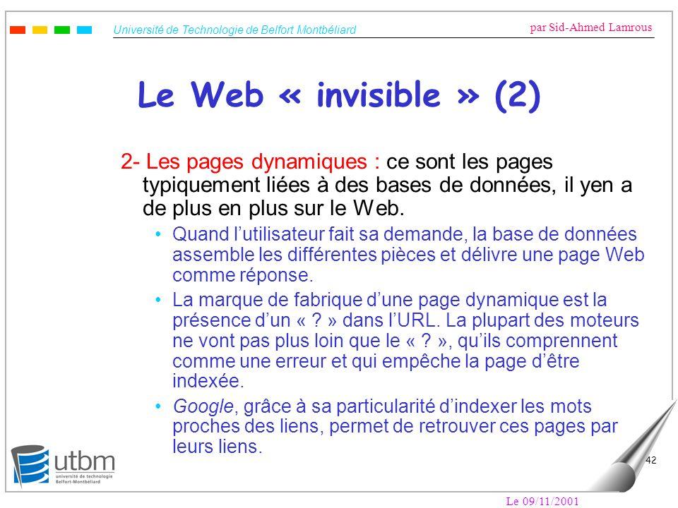 Le Web « invisible » (2) 2- Les pages dynamiques : ce sont les pages typiquement liées à des bases de données, il yen a de plus en plus sur le Web.