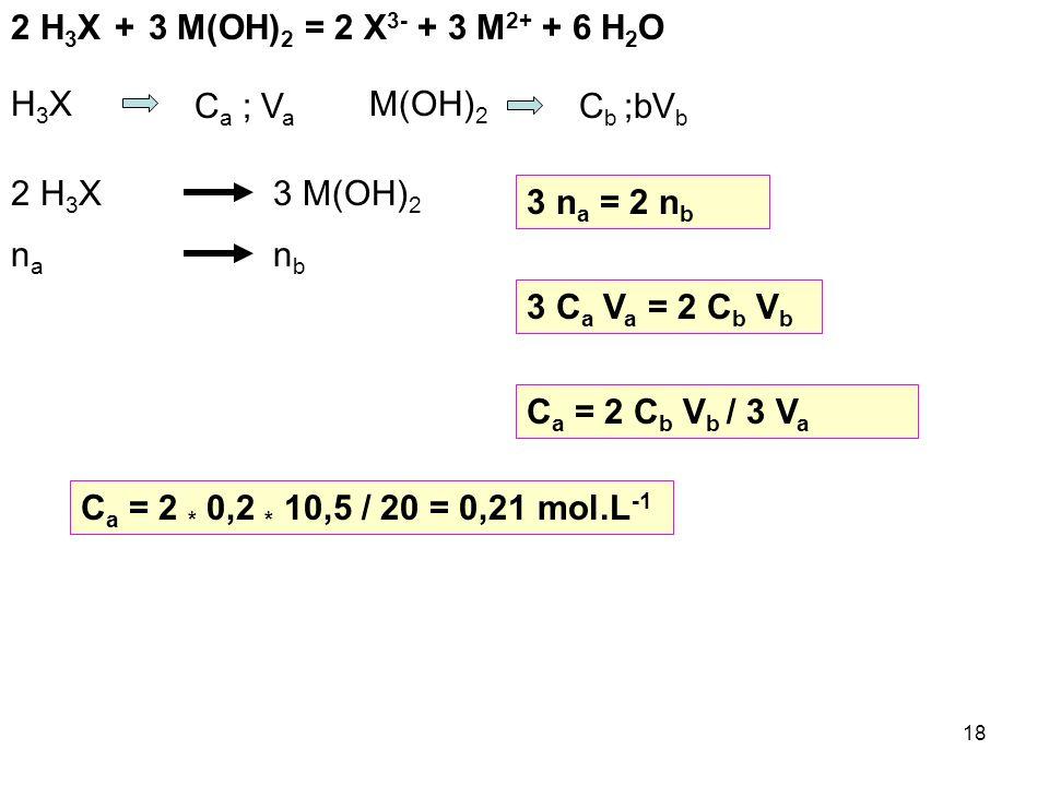 2 H3X + 3 M(OH)2 = 2 X3- + 3 M2+ + 6 H2O H3X. Ca ; Va. M(OH)2. Cb ;bVb. 2 H3X. 3 M(OH)2. 3 na = 2 nb.