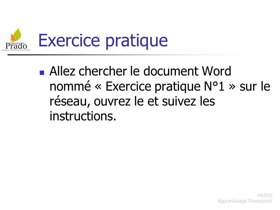 Exercice pratique Allez chercher le document Word nommé « Exercice pratique N°1 » sur le réseau, ouvrez le et suivez les instructions.