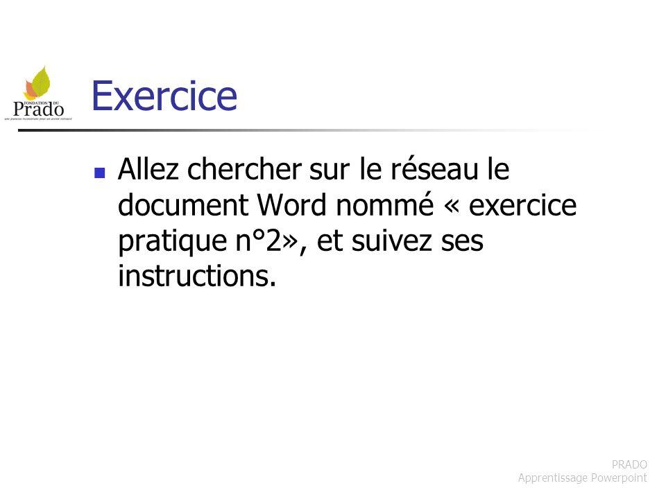 Exercice Allez chercher sur le réseau le document Word nommé « exercice pratique n°2», et suivez ses instructions.