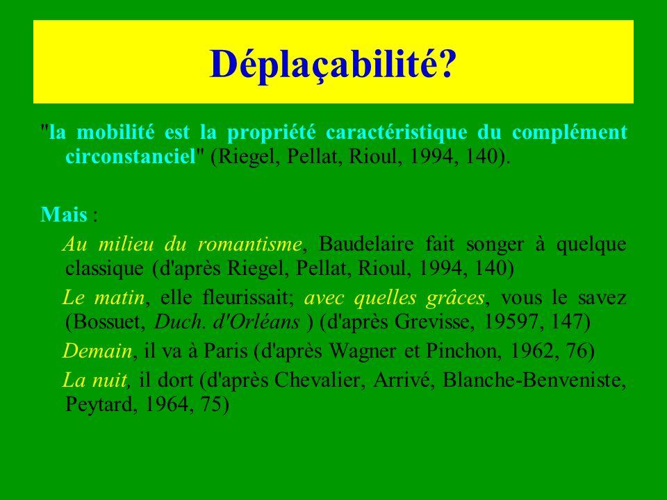 Déplaçabilité la mobilité est la propriété caractéristique du complément circonstanciel (Riegel, Pellat, Rioul, 1994, 140).