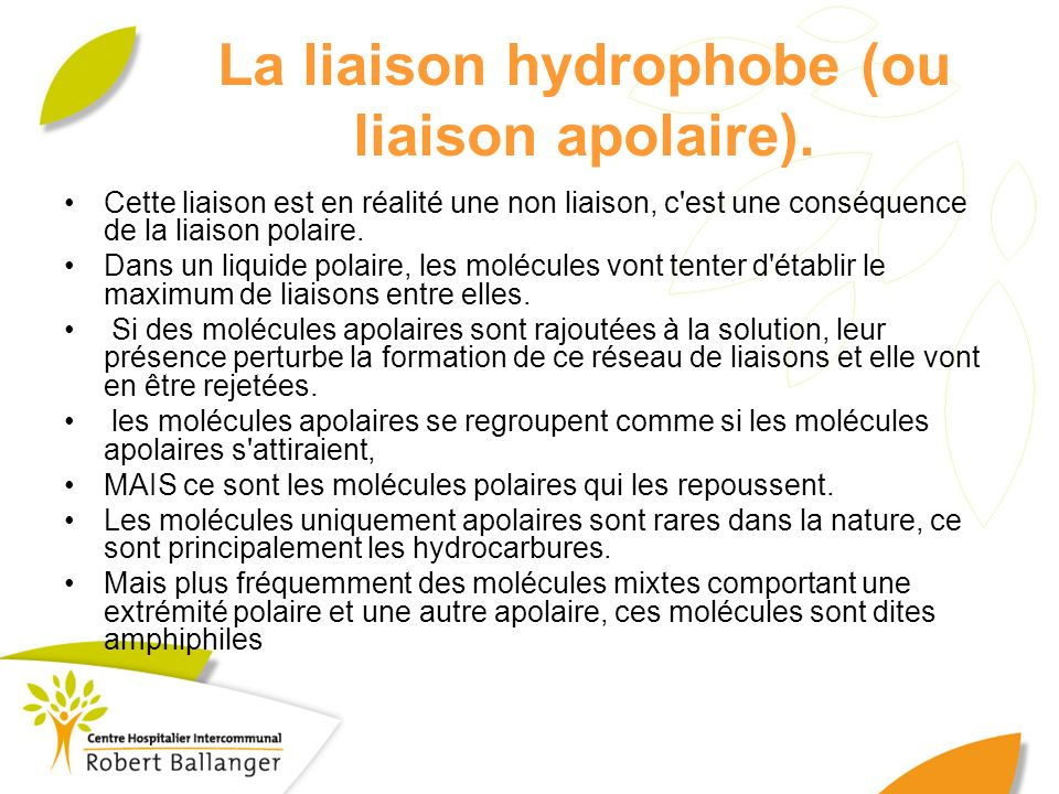 La liaison hydrophobe (ou liaison apolaire).