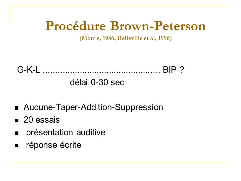 Procédure Brown-Peterson (Morris, 1986; Belleville et al, 1996)