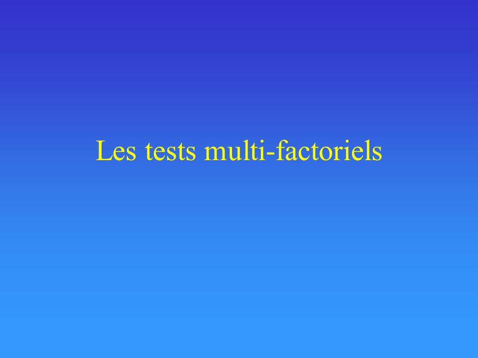 Les tests multi-factoriels