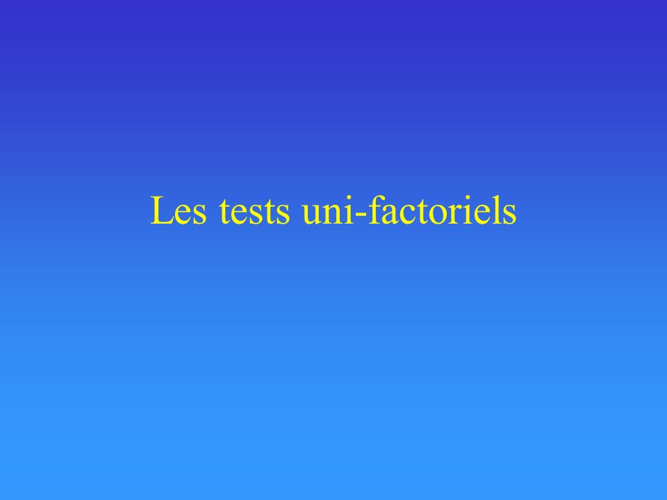 Les tests uni-factoriels
