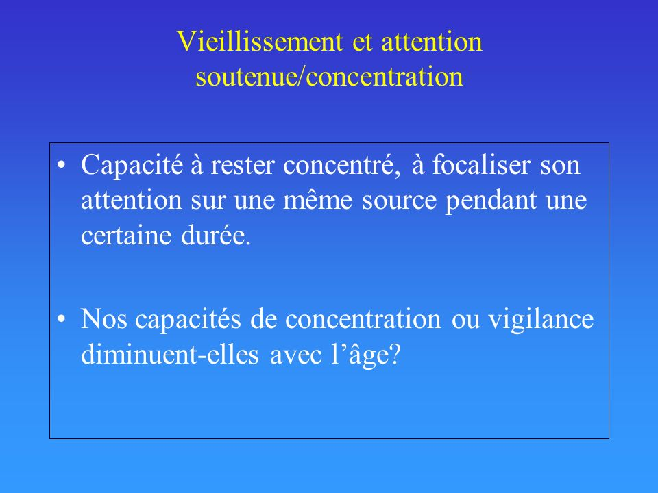 Vieillissement et attention soutenue/concentration