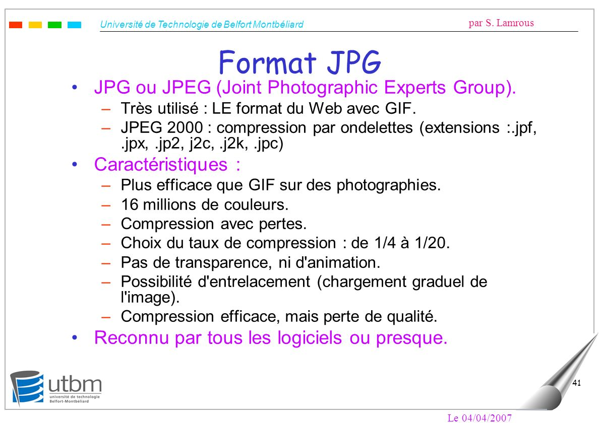 Format JPG JPG ou JPEG (Joint Photographic Experts Group).