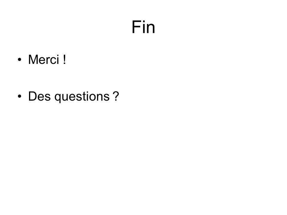 Fin Merci ! Des questions