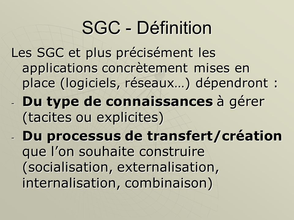 SGC - Définition Les SGC et plus précisément les applications concrètement mises en place (logiciels, réseaux…) dépendront :