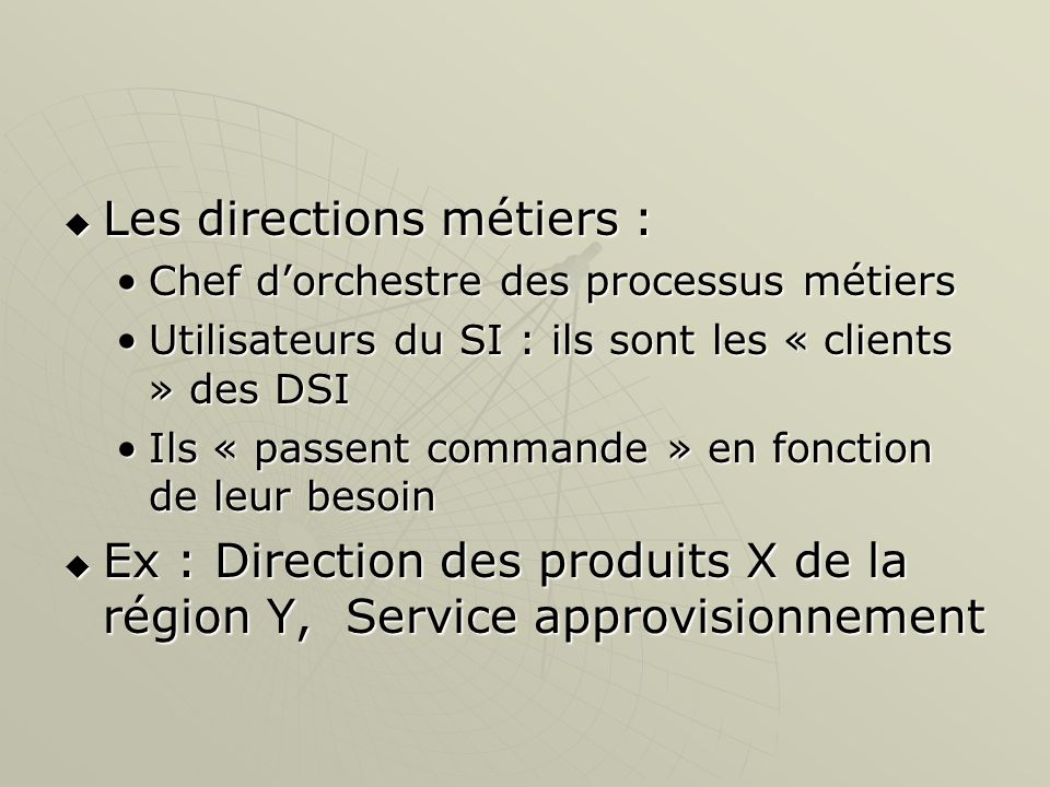 Les directions métiers :
