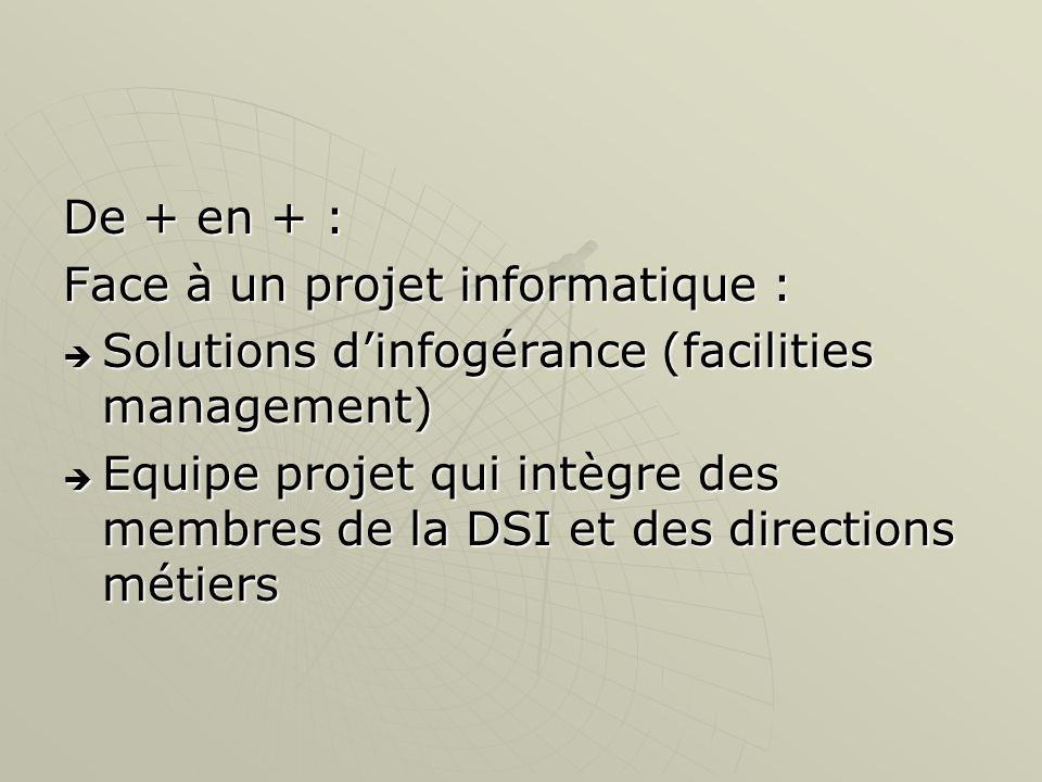 De + en + :Face à un projet informatique : Solutions d'infogérance (facilities management)